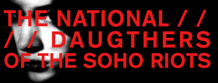 THE NATIONAL • DAUGHTERS OF THE SOHO RIOTS