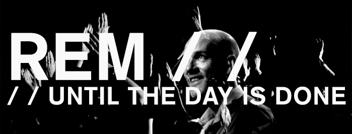 REM • until the day is done