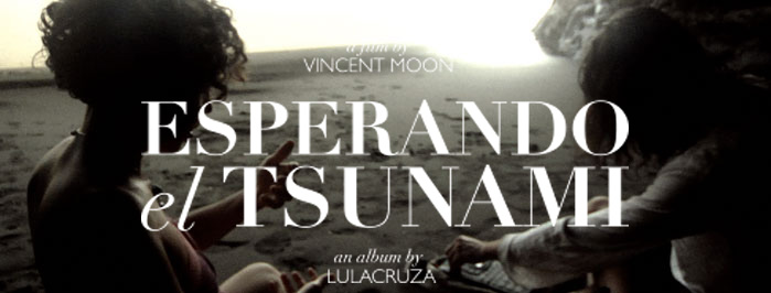 Vincent Moon - Video : ESPERANDO EL TSUNAMI - 2011