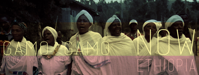 NOW ETHIOPIA • GAMO GAMO • tribal voices from the south