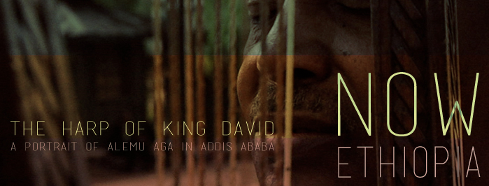 NOW ETHIOPIA • THE HARP OF KING DAVID • a portrait of ALEMU AGA