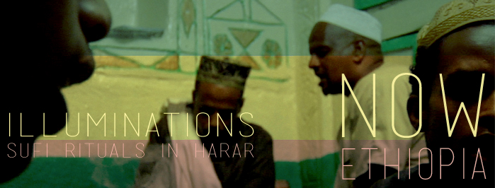 NOW ETHIOPIA • ILLUMINATIONS • sufi rituals in Harar