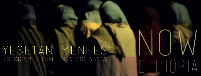 NOW ETHIOPIA • YESETAN MENFES • exorcism ritual in Addis Ababa